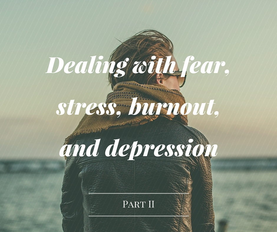 Dealing with fear, stress, burnout and depression
