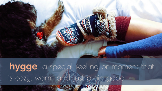 -hygge- - a special feeling or moment that is cozy, warm and just plain good