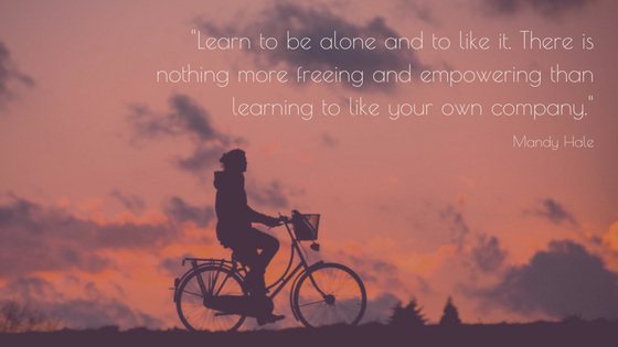 -Learn to be alone and to like it. There is nothing more freeing and empowering than learning to like your own company.-Mandy Hale